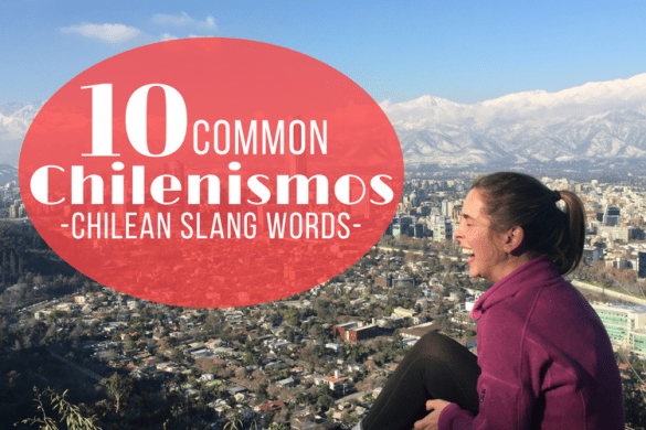 10 Chilean Slang Words- Chilenismos